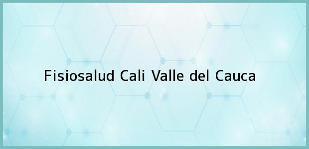Teléfono, Dirección y otros datos de contacto para Fisiosalud, Cali, Valle del Cauca, Colombia