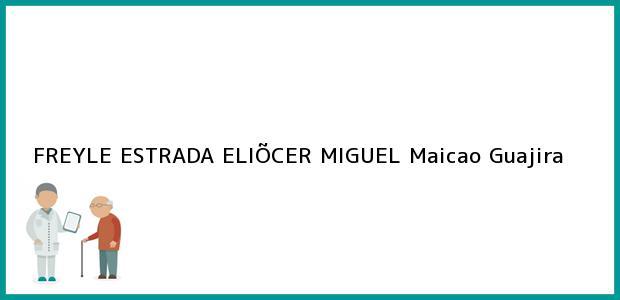 Teléfono, Dirección y otros datos de contacto para FREYLE ESTRADA ELIÕCER MIGUEL, Maicao, Guajira, Colombia