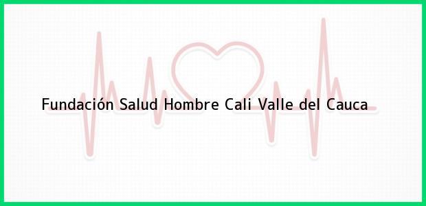 Teléfono, Dirección y otros datos de contacto para Fundación Salud Hombre, Cali, Valle del Cauca, Colombia