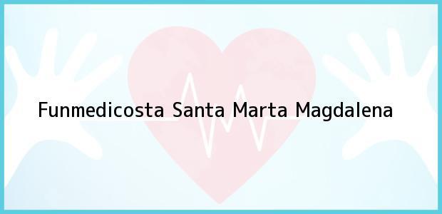 Teléfono, Dirección y otros datos de contacto para Funmedicosta, Santa Marta, Magdalena, Colombia