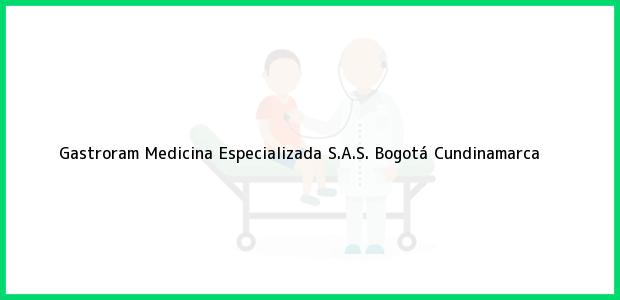 Teléfono, Dirección y otros datos de contacto para Gastroram Medicina Especializada S.A.S., Bogotá, Cundinamarca, Colombia