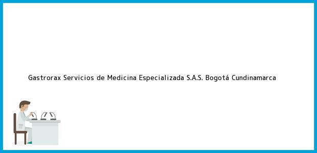 Teléfono, Dirección y otros datos de contacto para Gastrorax Servicios de Medicina Especializada S.A.S., Bogotá, Cundinamarca, Colombia