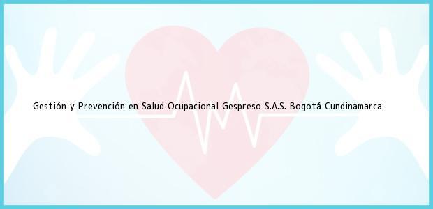 Teléfono, Dirección y otros datos de contacto para Gestión y Prevención en Salud Ocupacional Gespreso S.A.S., Bogotá, Cundinamarca, Colombia