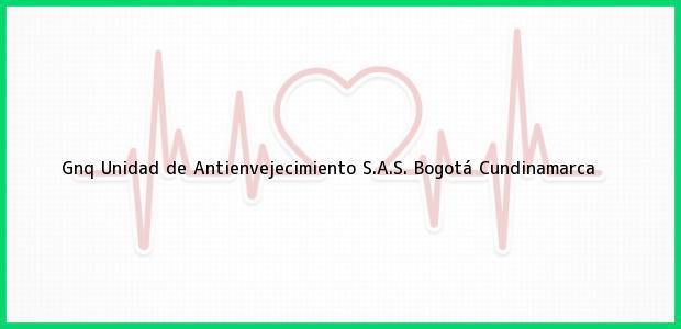 Teléfono, Dirección y otros datos de contacto para Gnq Unidad de Antienvejecimiento S.A.S., Bogotá, Cundinamarca, Colombia