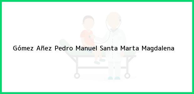 Teléfono, Dirección y otros datos de contacto para Gómez Añez Pedro Manuel, Santa Marta, Magdalena, Colombia