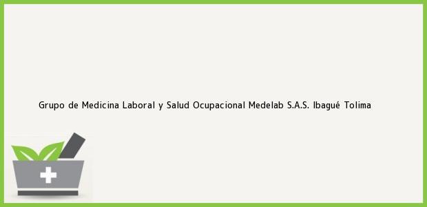 Teléfono, Dirección y otros datos de contacto para Grupo de Medicina Laboral y Salud Ocupacional Medelab S.A.S., Ibagué, Tolima, Colombia