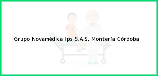 Teléfono, Dirección y otros datos de contacto para Grupo Novamédica Ips S.A.S., Montería, Córdoba, Colombia