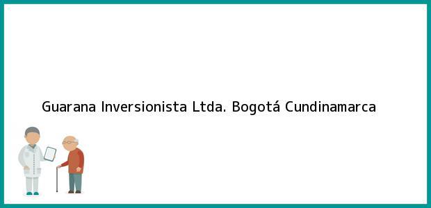 Teléfono, Dirección y otros datos de contacto para Guarana Inversionista Ltda., Bogotá, Cundinamarca, Colombia