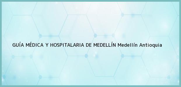 Teléfono, Dirección y otros datos de contacto para GUÍA MÉDICA Y HOSPITALARIA DE MEDELLÍN, Medellín, Antioquia, Colombia
