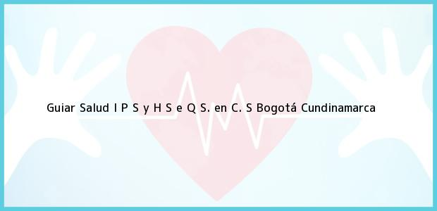 Teléfono, Dirección y otros datos de contacto para Guiar Salud I P S y H S e Q S. en C. S, Bogotá, Cundinamarca, Colombia