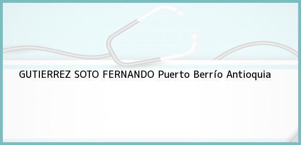 Teléfono, Dirección y otros datos de contacto para GUTIERREZ SOTO FERNANDO, Puerto Berrío, Antioquia, Colombia