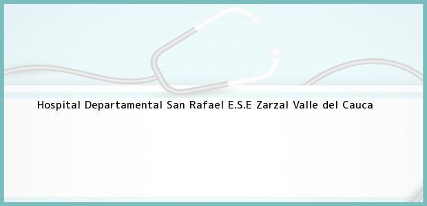 Teléfono, Dirección y otros datos de contacto para Hospital Departamental San Rafael E.S.E, Zarzal, Valle del Cauca, Colombia