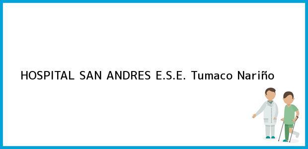 Teléfono, Dirección y otros datos de contacto para HOSPITAL SAN ANDRES E.S.E., Tumaco, Nariño, Colombia