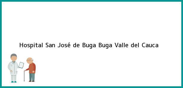Teléfono, Dirección y otros datos de contacto para Hospital San José de Buga, Buga, Valle del Cauca, Colombia