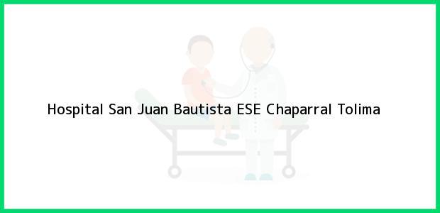 Teléfono, Dirección y otros datos de contacto para Hospital San Juan Bautista ESE, Chaparral, Tolima, Colombia