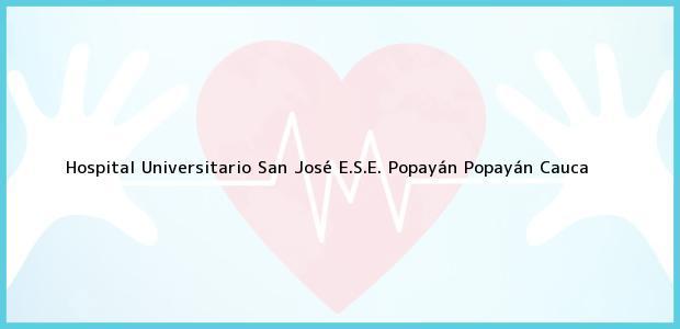 Teléfono, Dirección y otros datos de contacto para Hospital Universitario San José E.S.E. Popayán, Popayán, Cauca, Colombia