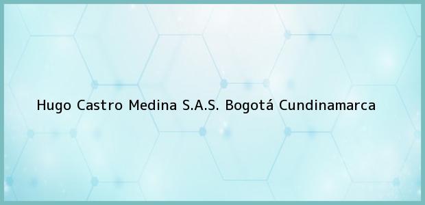 Teléfono, Dirección y otros datos de contacto para Hugo Castro Medina S.A.S., Bogotá, Cundinamarca, Colombia