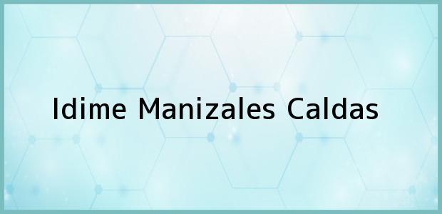Teléfono, Dirección y otros datos de contacto para Idime, Manizales, Caldas, Colombia