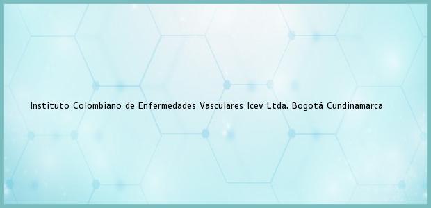 Teléfono, Dirección y otros datos de contacto para Instituto Colombiano de Enfermedades Vasculares Icev Ltda., Bogotá, Cundinamarca, Colombia