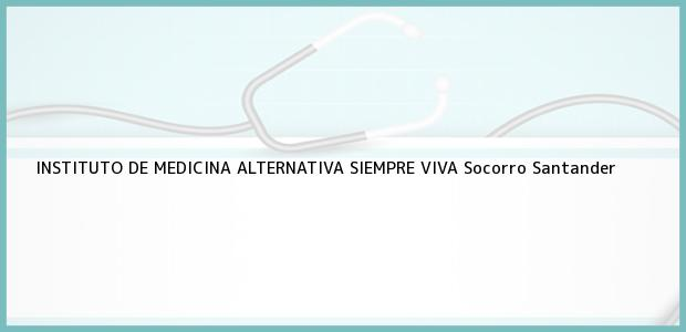 Teléfono, Dirección y otros datos de contacto para INSTITUTO DE MEDICINA ALTERNATIVA SIEMPRE VIVA, Socorro, Santander, Colombia
