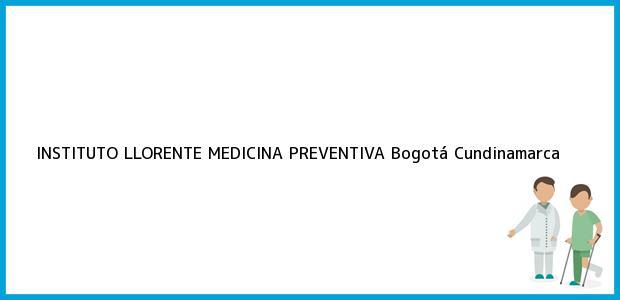 Teléfono, Dirección y otros datos de contacto para INSTITUTO LLORENTE MEDICINA PREVENTIVA, Bogotá, Cundinamarca, Colombia