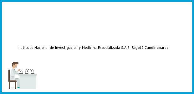 Teléfono, Dirección y otros datos de contacto para Instituto Nacional de Investigacion y Medicina Especializada S.A.S., Bogotá, Cundinamarca, Colombia