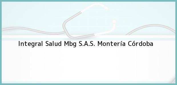 Teléfono, Dirección y otros datos de contacto para Integral Salud Mbg S.A.S., Montería, Córdoba, Colombia