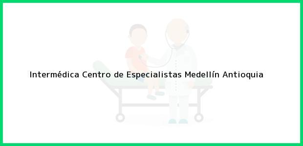 Teléfono, Dirección y otros datos de contacto para Intermédica Centro de Especialistas, Medellín, Antioquia, Colombia