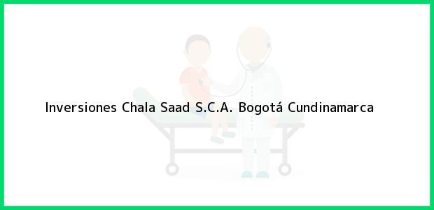 Teléfono, Dirección y otros datos de contacto para Inversiones Chala Saad S.C.A., Bogotá, Cundinamarca, Colombia