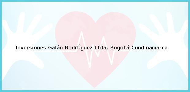 Teléfono, Dirección y otros datos de contacto para Inversiones Galán RodrÚguez Ltda., Bogotá, Cundinamarca, Colombia