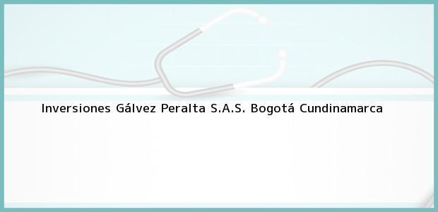 Teléfono, Dirección y otros datos de contacto para Inversiones Gálvez Peralta S.A.S., Bogotá, Cundinamarca, Colombia