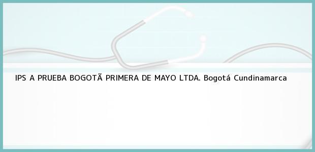 Teléfono, Dirección y otros datos de contacto para IPS A PRUEBA BOGOTÃ PRIMERA DE MAYO LTDA., Bogotá, Cundinamarca, Colombia