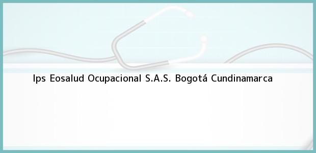 Teléfono, Dirección y otros datos de contacto para Ips Eosalud Ocupacional S.A.S., Bogotá, Cundinamarca, Colombia