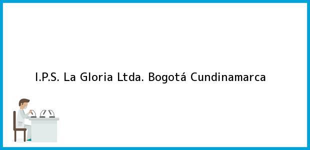 Teléfono, Dirección y otros datos de contacto para I.P.S. La Gloria Ltda., Bogotá, Cundinamarca, Colombia