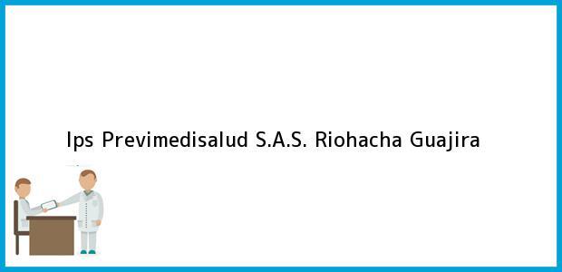 Teléfono, Dirección y otros datos de contacto para Ips Previmedisalud S.A.S., Riohacha, Guajira, Colombia