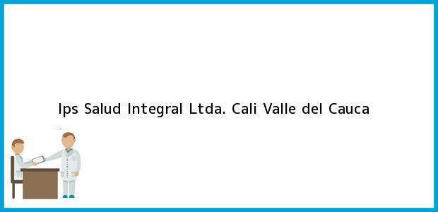 Teléfono, Dirección y otros datos de contacto para Ips Salud Integral Ltda., Cali, Valle del Cauca, Colombia
