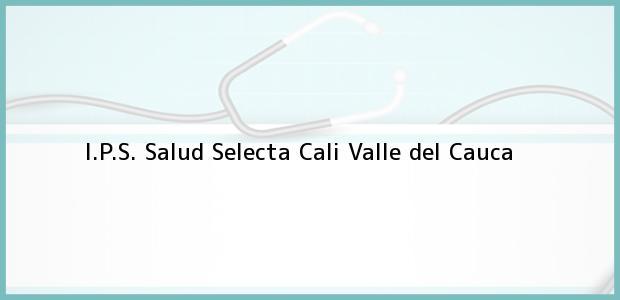 Teléfono, Dirección y otros datos de contacto para I.P.S. Salud Selecta, Cali, Valle del Cauca, Colombia