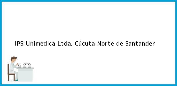 Teléfono, Dirección y otros datos de contacto para IPS Unimedica Ltda., Cúcuta, Norte de Santander, Colombia
