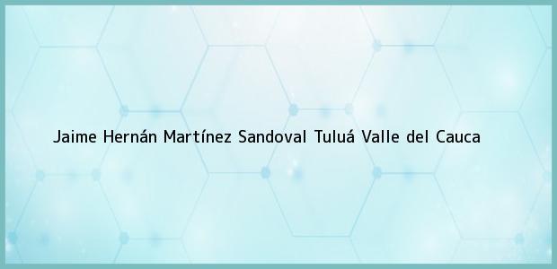Teléfono, Dirección y otros datos de contacto para Jaime Hernán Martínez Sandoval, Tuluá, Valle del Cauca, Colombia