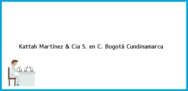 Teléfono, Dirección y otros datos de contacto para Kattah Martínez & Cia S. en C., Bogotá, Cundinamarca, Colombia