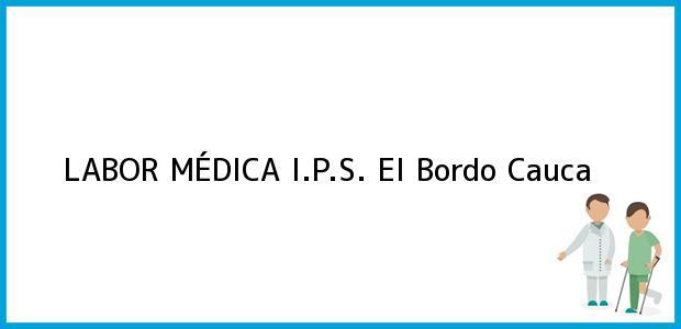 Teléfono, Dirección y otros datos de contacto para LABOR MÉDICA I.P.S., El Bordo, Cauca, Colombia