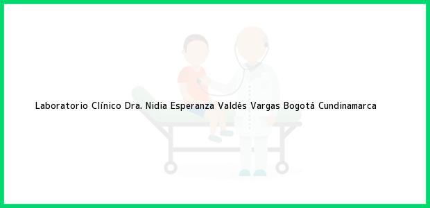Teléfono, Dirección y otros datos de contacto para Laboratorio Clínico Dra. Nidia Esperanza Valdés Vargas, Bogotá, Cundinamarca, Colombia