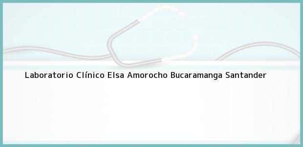 Teléfono, Dirección y otros datos de contacto para Laboratorio Clínico Elsa Amorocho, Bucaramanga, Santander, Colombia