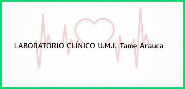 Teléfono, Dirección y otros datos de contacto para LABORATORIO CLÍNICO U.M.I., Tame, Arauca, Colombia