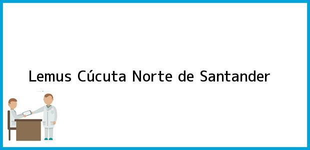 Teléfono, Dirección y otros datos de contacto para Lemus, Cúcuta, Norte de Santander, Colombia