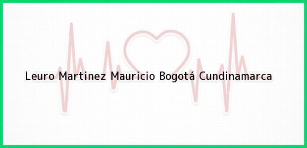 Teléfono, Dirección y otros datos de contacto para Leuro Martinez Mauricio, Bogotá, Cundinamarca, Colombia