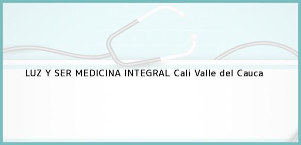 Teléfono, Dirección y otros datos de contacto para LUZ Y SER MEDICINA INTEGRAL, Cali, Valle del Cauca, Colombia