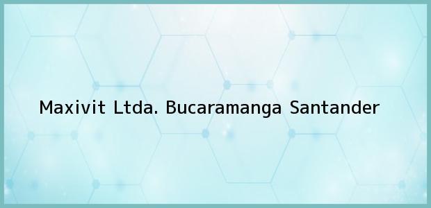 Teléfono, Dirección y otros datos de contacto para Maxivit Ltda., Bucaramanga, Santander, Colombia