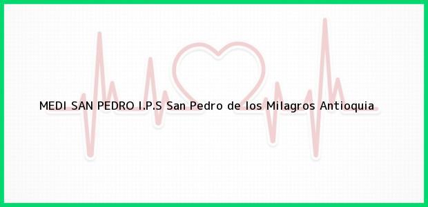Teléfono, Dirección y otros datos de contacto para MEDI SAN PEDRO I.P.S, San Pedro de los Milagros, Antioquia, Colombia