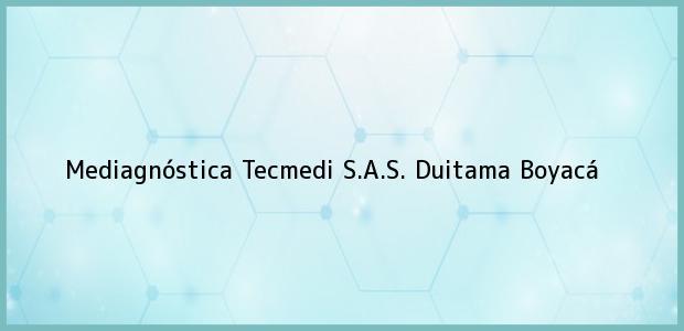 Teléfono, Dirección y otros datos de contacto para Mediagnóstica Tecmedi S.A.S., Duitama, Boyacá, Colombia